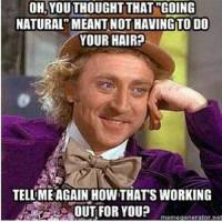"Oh, you thought that ""going natural"" meant not having to do your hair?"
